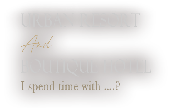 Urban resort and Boutique hotel